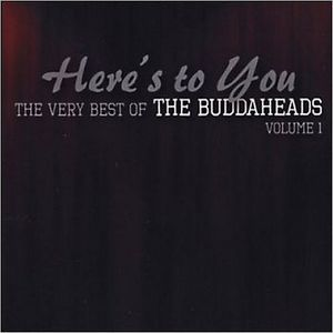 Here's to You: The Very Best Of Buddaheads Vol.1